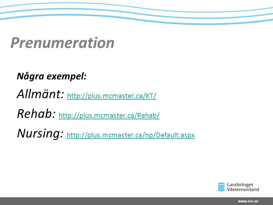 www.lvn.se Prenumeration Några exempel: Allmänt: http://plus.mcmaster.ca/KT/ http://plus.mcmaster.ca/KT/ Rehab: http://plus.mcmaster.ca/Rehab/ http://plus.mcmaster.ca/Rehab/ Nursing: http://plus.mcmaster.ca/np/Default.aspx http://plus.mcmaster.ca/np/Default.aspx