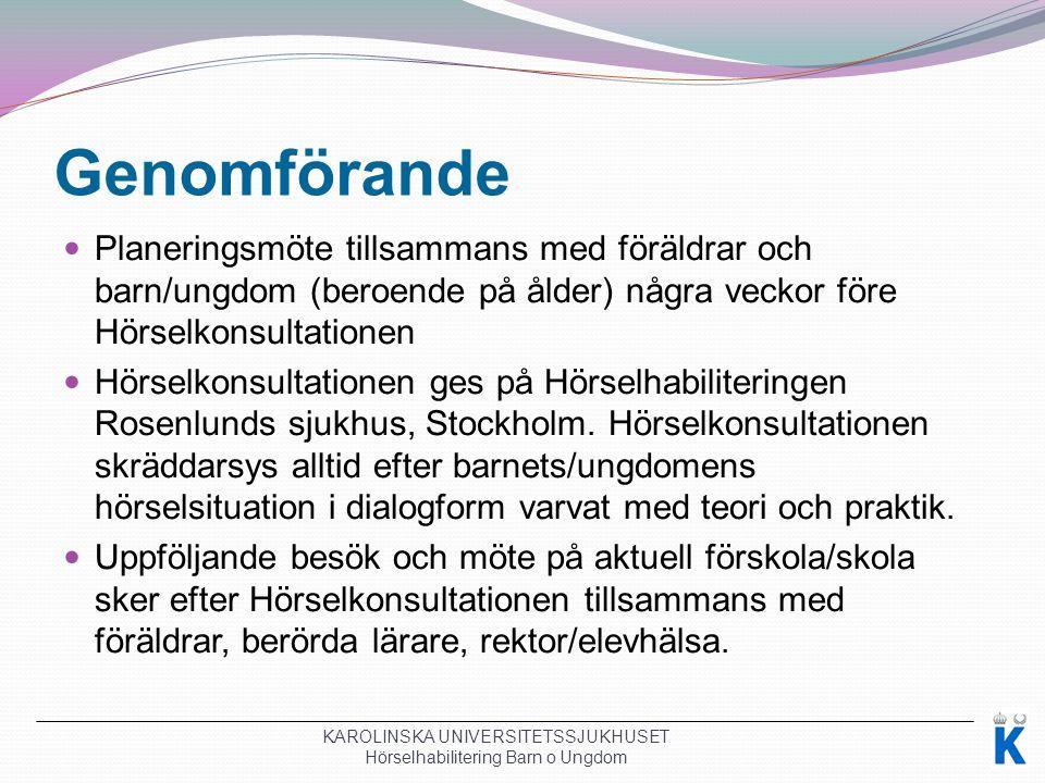 Genomförande Planeringsmöte tillsammans med föräldrar och barn/ungdom (beroende på ålder) några veckor före Hörselkonsultationen Hörselkonsultationen ges på Hörselhabiliteringen Rosenlunds sjukhus, Stockholm.