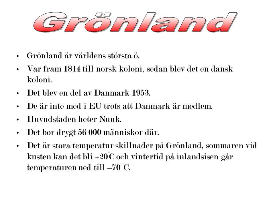 Grönland är världens största ö.Var fram 1814 till norsk koloni, sedan blev det en dansk koloni.