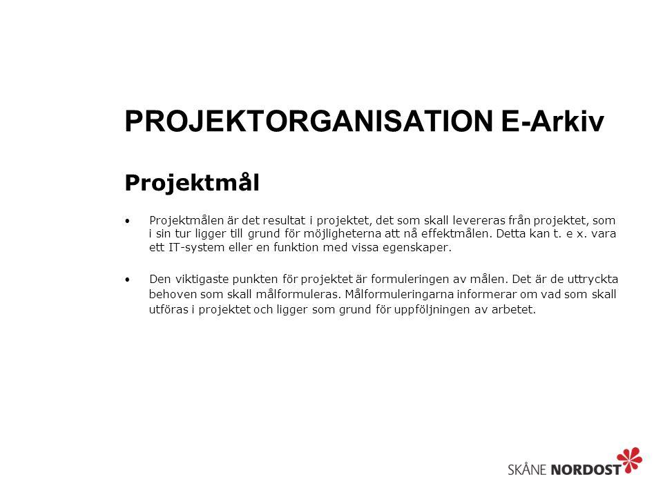 PROJEKTORGANISATION E-Arkiv Projektmål Projektmålen är det resultat i projektet, det som skall levereras från projektet, som i sin tur ligger till grund för möjligheterna att nå effektmålen.
