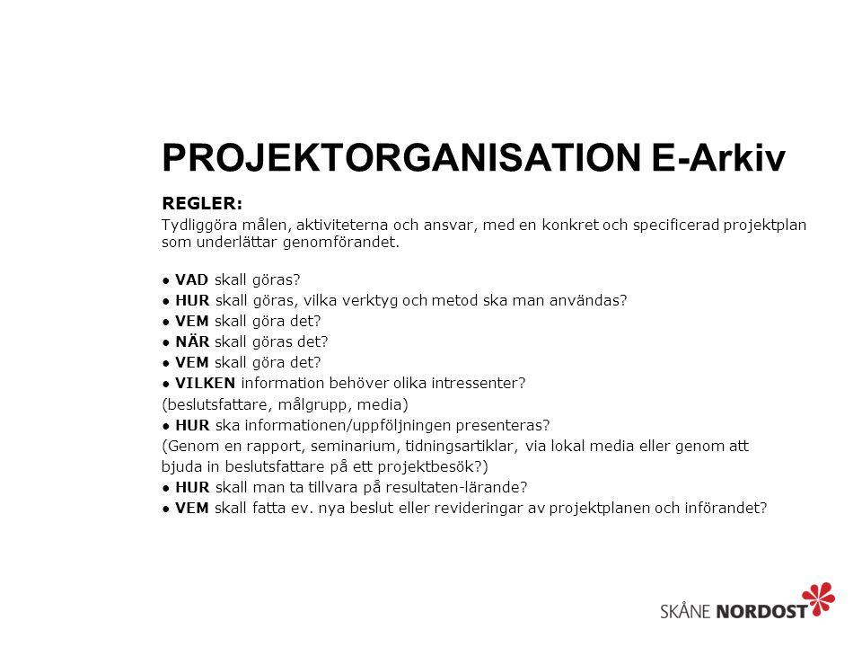 PROJEKTORGANISATION E-Arkiv REGLER: Tydliggöra målen, aktiviteterna och ansvar, med en konkret och specificerad projektplan som underlättar genomförandet.