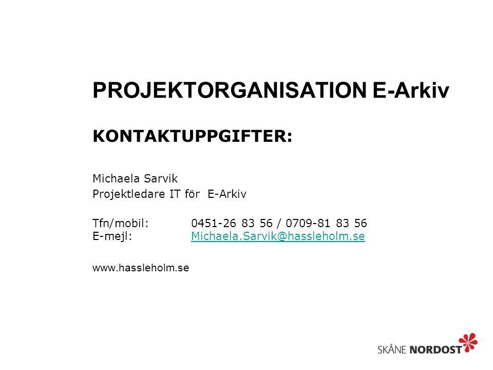 PROJEKTORGANISATION E-Arkiv KONTAKTUPPGIFTER: Michaela Sarvik Projektledare IT för E-Arkiv Tfn/mobil: 0451-26 83 56 / 0709-81 83 56 E-mejl:Michaela.Sarvik@hassleholm.seMichaela.Sarvik@hassleholm.se www.hassleholm.se