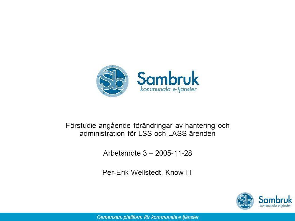 Gemensam plattform för kommunala e-tjänster Förstudie angående förändringar av hantering och administration för LSS och LASS ärenden Arbetsmöte 3 – 20