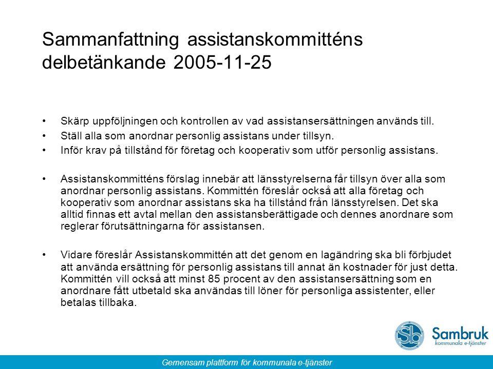 Gemensam plattform för kommunala e-tjänster Sammanfattning assistanskommitténs delbetänkande 2005-11-25 Skärp uppföljningen och kontrollen av vad assistansersättningen används till.