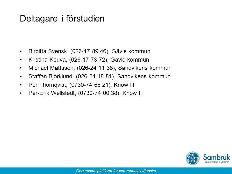 Gemensam plattform för kommunala e-tjänster Deltagare i förstudien Birgitta Svensk, (026-17 89 46), Gävle kommun Kristina Kouva, (026-17 73 72), Gävle