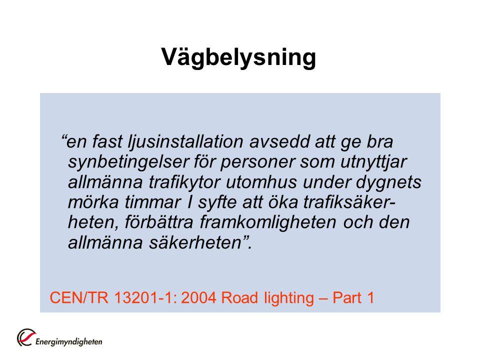 """Vägbelysning """"en fast ljusinstallation avsedd att ge bra synbetingelser för personer som utnyttjar allmänna trafikytor utomhus under dygnets mörka tim"""