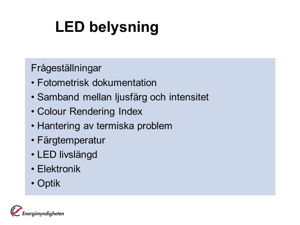 LED belysning Frågeställningar Fotometrisk dokumentation Samband mellan ljusfärg och intensitet Colour Rendering Index Hantering av termiska problem F