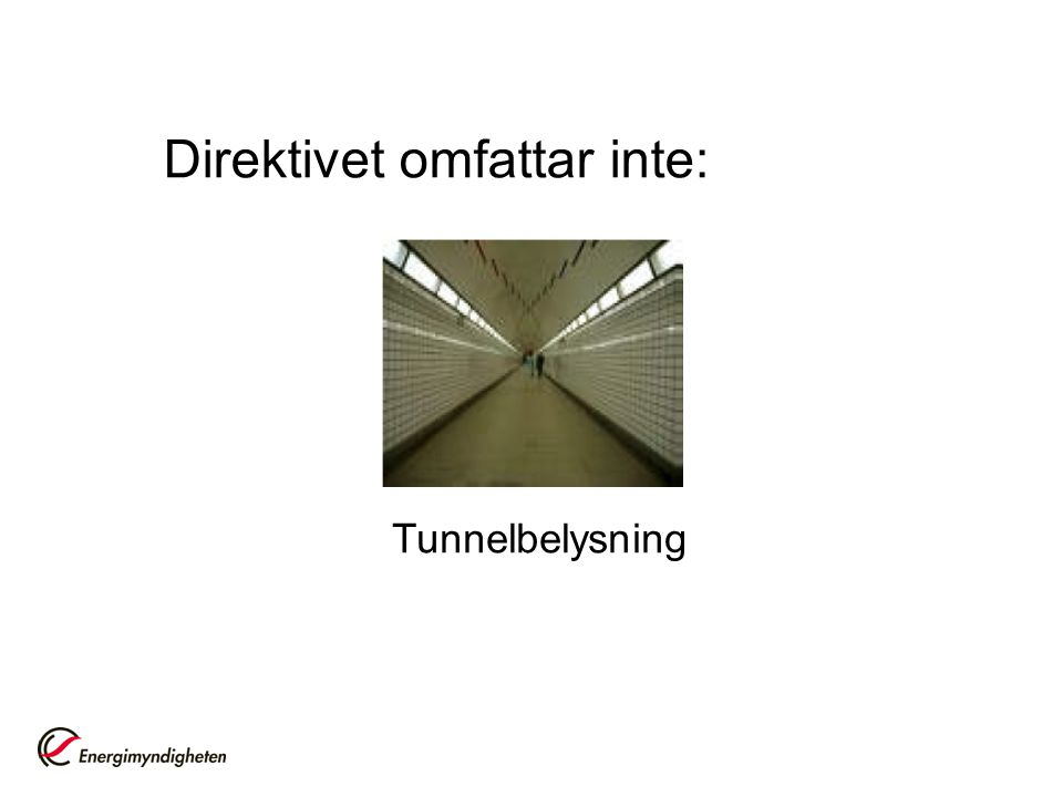 Direktivet omfattar inte: Tunnelbelysning