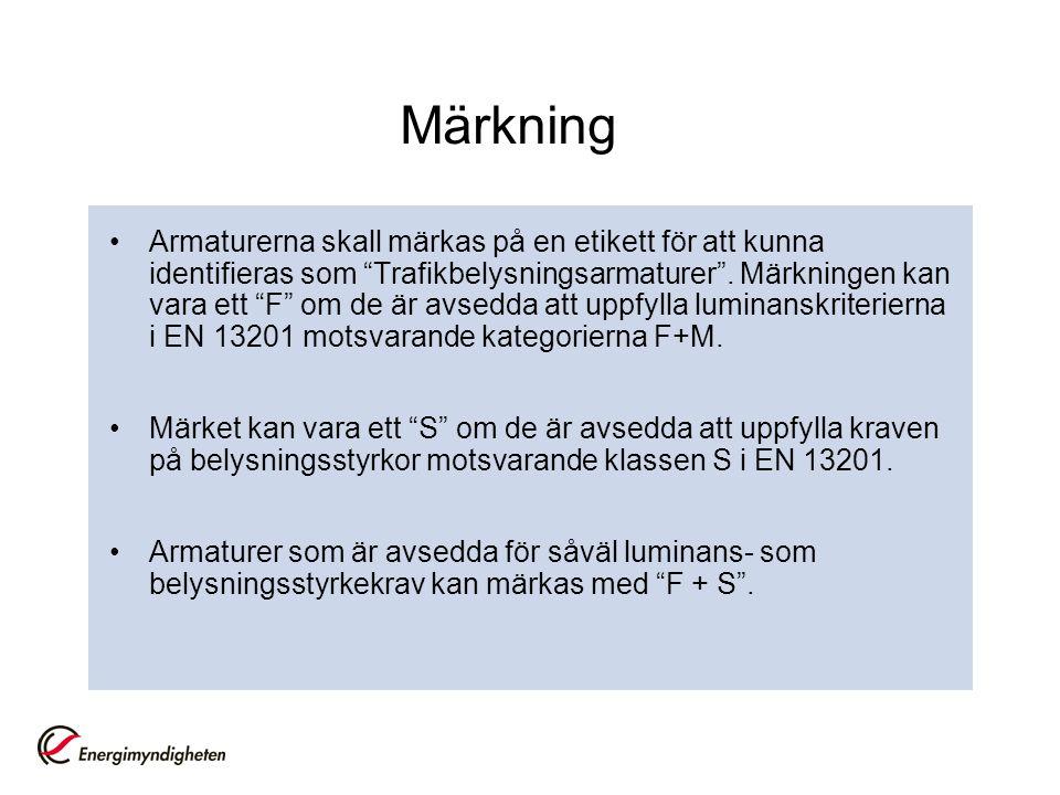 """Märkning Armaturerna skall märkas på en etikett för att kunna identifieras som """"Trafikbelysningsarmaturer"""". Märkningen kan vara ett """"F"""" om de är avsed"""