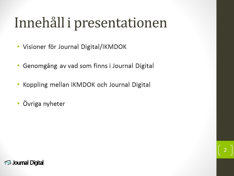 Innehåll i presentationen Visioner för Journal Digital/IKMDOK Genomgång av vad som finns i Journal Digital Koppling mellan IKMDOK och Journal Digital Övriga nyheter 2