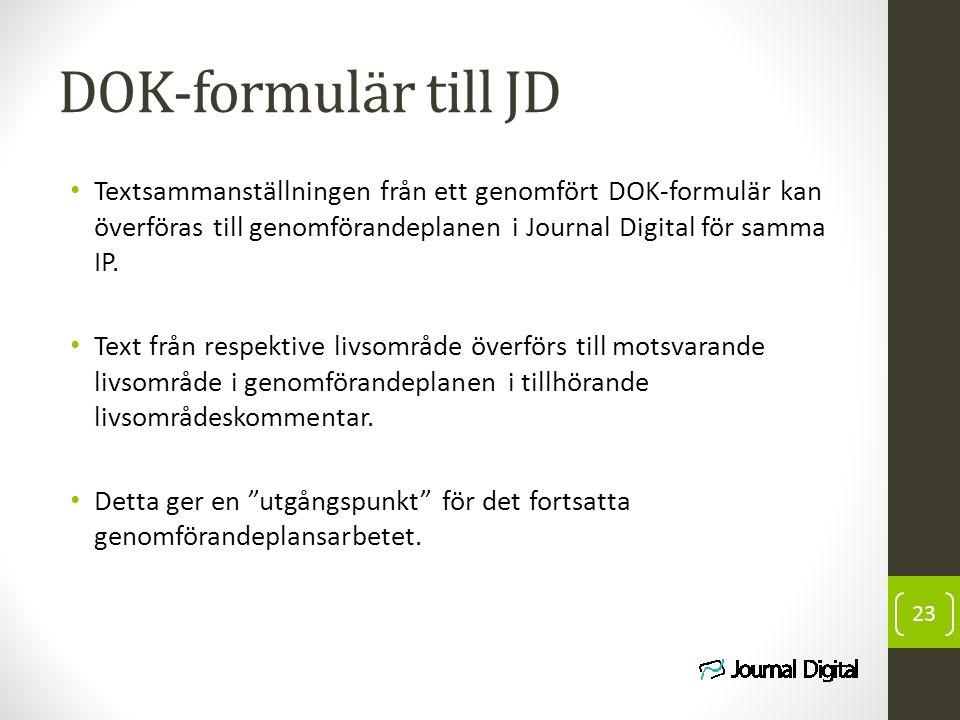 DOK-formulär till JD Textsammanställningen från ett genomfört DOK-formulär kan överföras till genomförandeplanen i Journal Digital för samma IP.