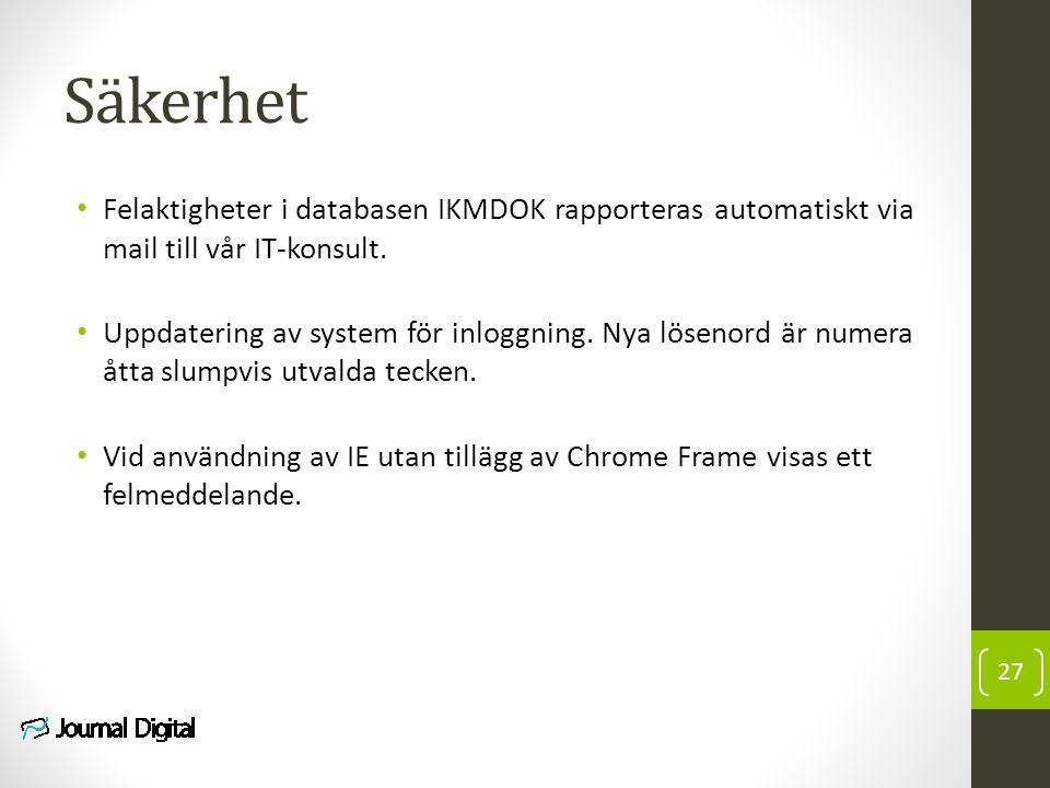 Säkerhet Felaktigheter i databasen IKMDOK rapporteras automatiskt via mail till vår IT-konsult. Uppdatering av system för inloggning. Nya lösenord är