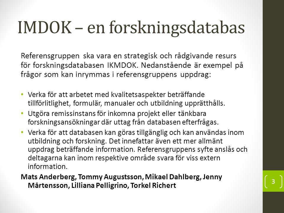 IMDOK – en forskningsdatabas Referensgruppen ska vara en strategisk och rådgivande resurs för forskningsdatabasen IKMDOK. Nedanstående är exempel på f