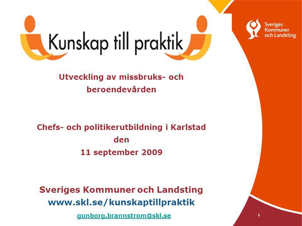 1 Utveckling av missbruks- och beroendevården Chefs- och politikerutbildning i Karlstad den 11 september 2009 Sveriges Kommuner och Landsting www.skl.
