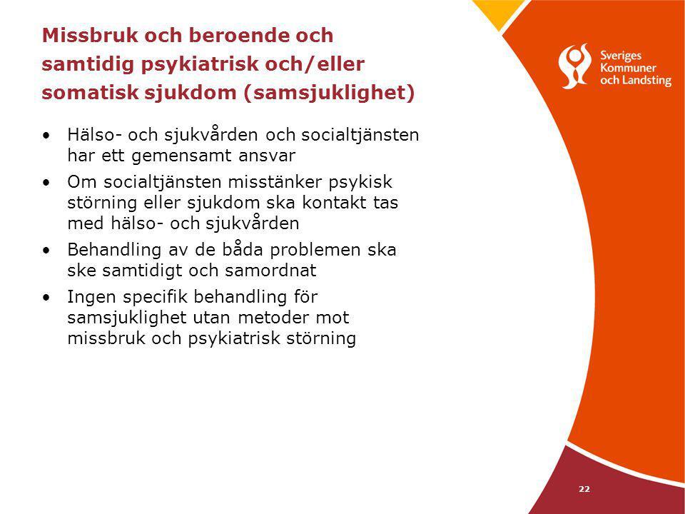 22 Missbruk och beroende och samtidig psykiatrisk och/eller somatisk sjukdom (samsjuklighet) Hälso- och sjukvården och socialtjänsten har ett gemensam