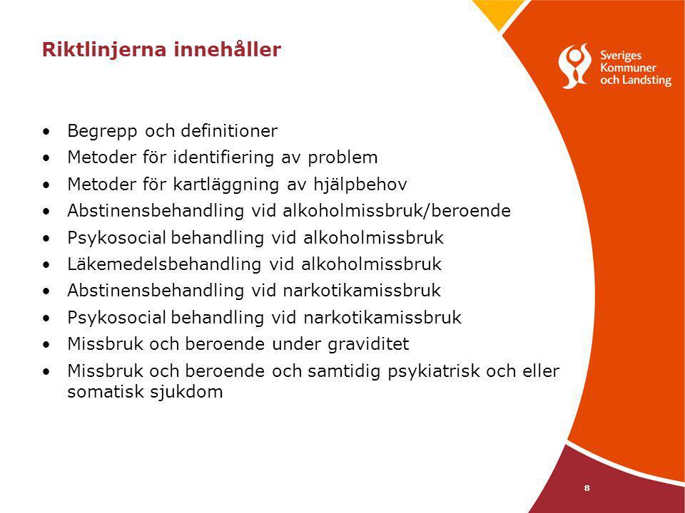 8 Riktlinjerna innehåller Begrepp och definitioner Metoder för identifiering av problem Metoder för kartläggning av hjälpbehov Abstinensbehandling vid