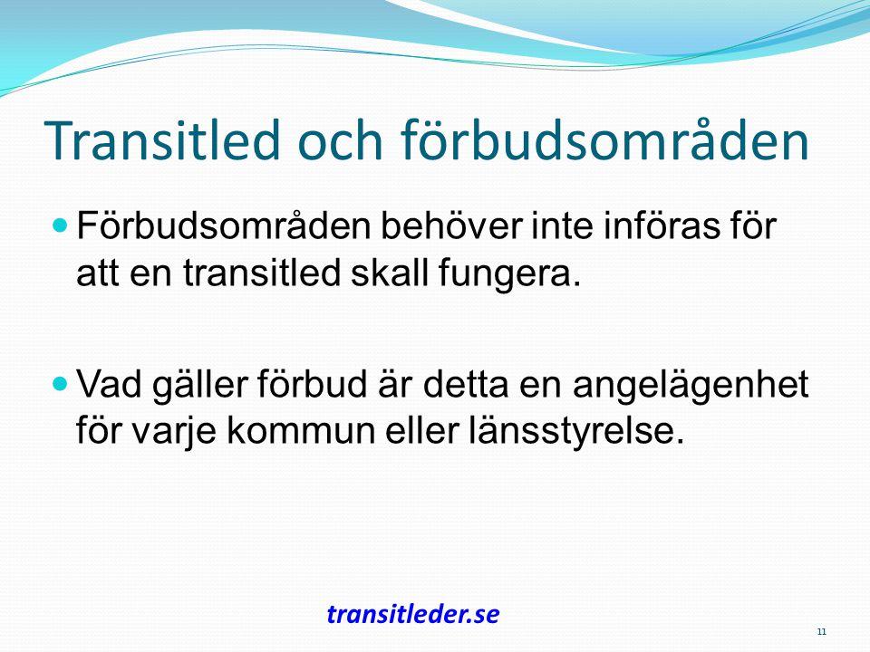Transitled och förbudsområden Förbudsområden behöver inte införas för att en transitled skall fungera. Vad gäller förbud är detta en angelägenhet för