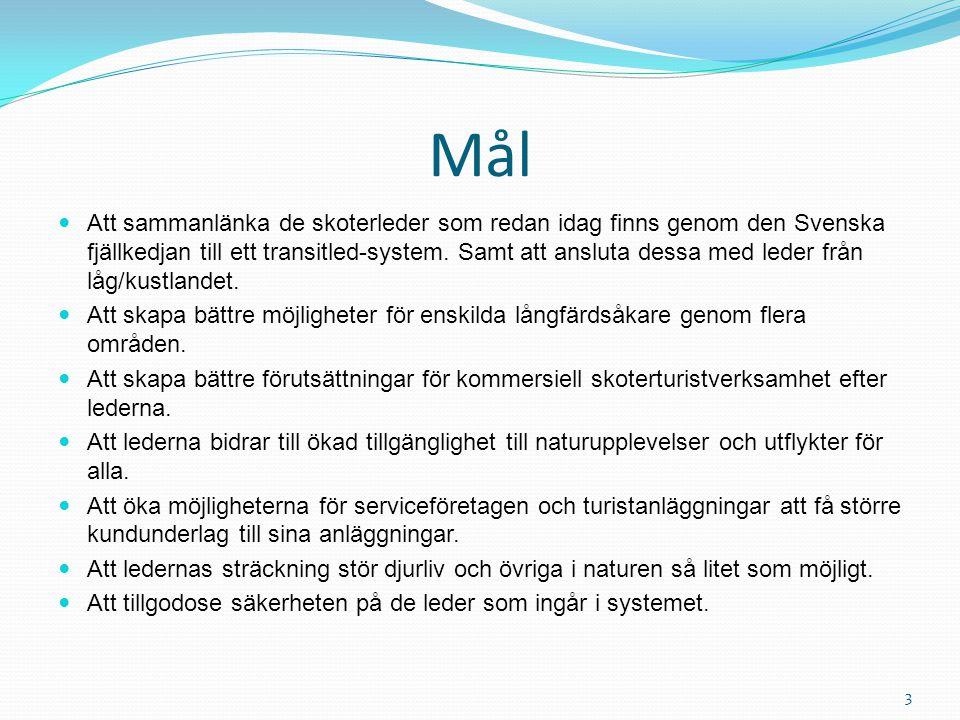 Mål Att sammanlänka de skoterleder som redan idag finns genom den Svenska fjällkedjan till ett transitled-system. Samt att ansluta dessa med leder frå