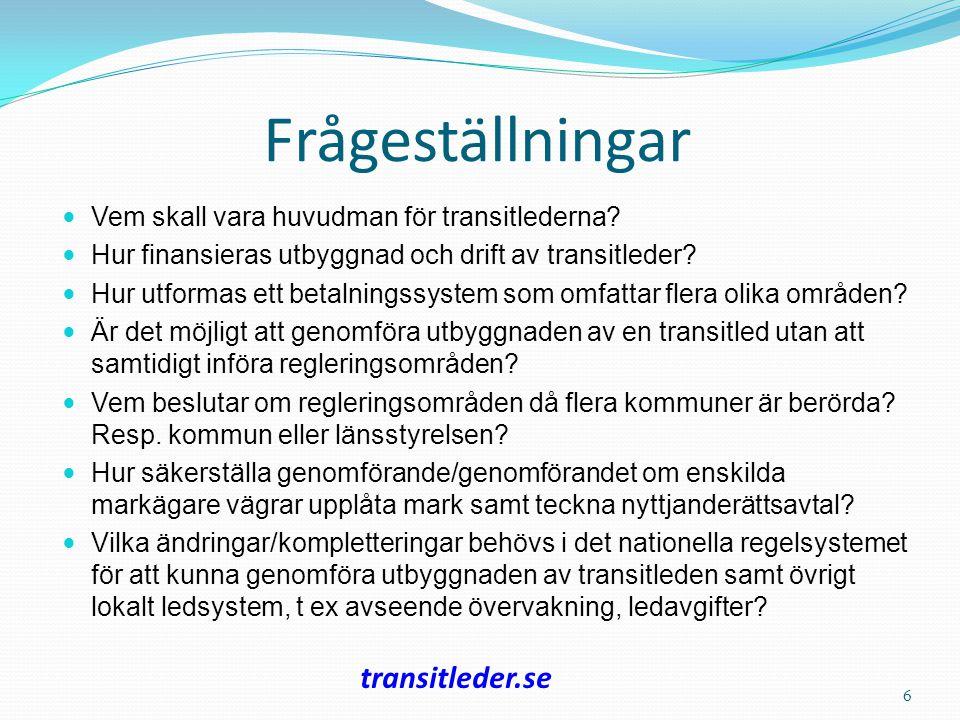Frågeställningar Vem skall vara huvudman för transitlederna? Hur finansieras utbyggnad och drift av transitleder? Hur utformas ett betalningssystem so