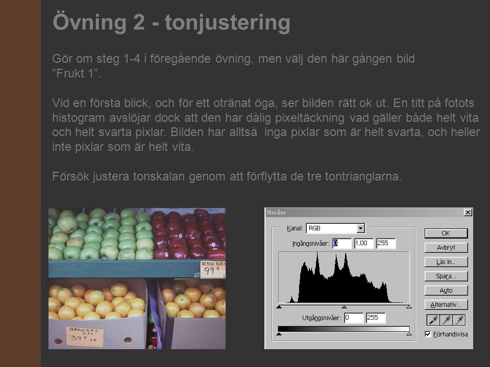 """Gör om steg 1-4 i föregående övning, men välj den här gången bild """"Frukt 1"""". Vid en första blick, och för ett otränat öga, ser bilden rätt ok ut. En t"""
