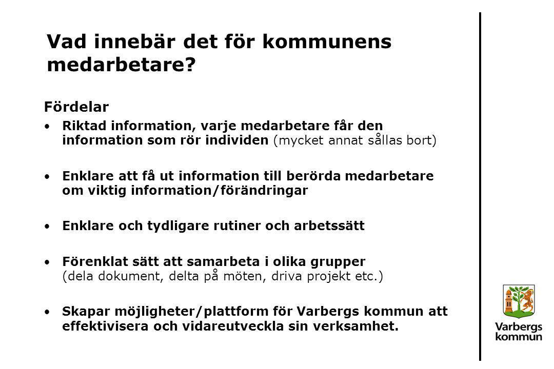 Vad innebär det för kommunens medarbetare? Fördelar Riktad information, varje medarbetare får den information som rör individen (mycket annat sållas b