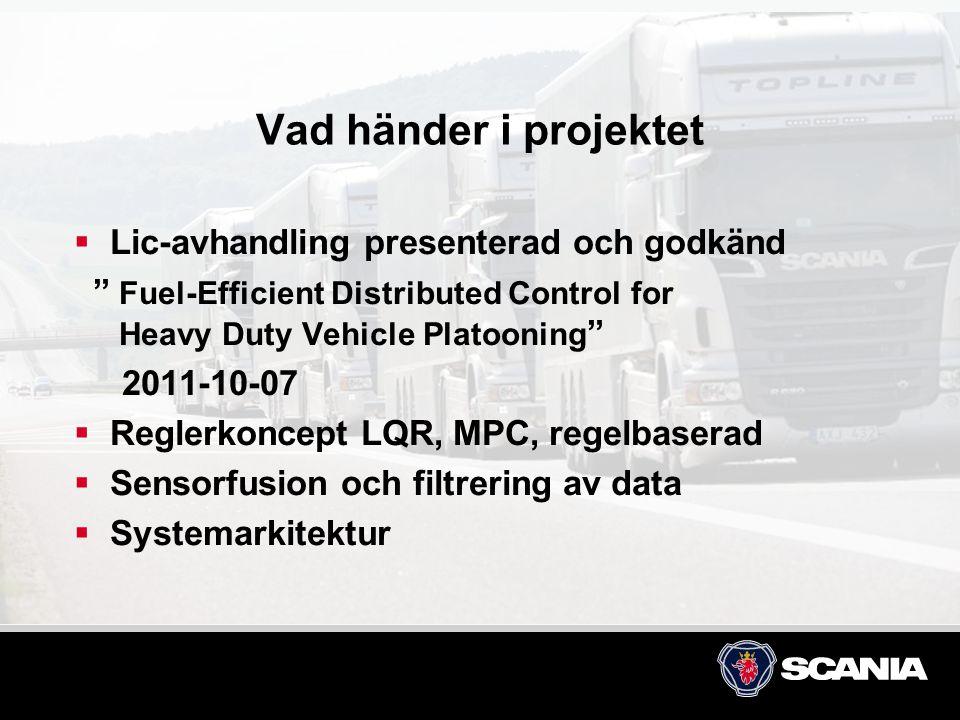 Vad händer i projektet  Lic-avhandling presenterad och godkänd Fuel-Efficient Distributed Control for Heavy Duty Vehicle Platooning 2011-10-07  Reglerkoncept LQR, MPC, regelbaserad  Sensorfusion och filtrering av data  Systemarkitektur