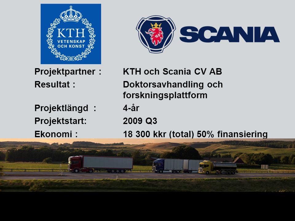 Projektpartner : KTH och Scania CV AB Resultat :Doktorsavhandling och forskningsplattform Projektlängd:4-år Projektstart:2009 Q3 Ekonomi :18 300 kkr (total) 50% finansiering