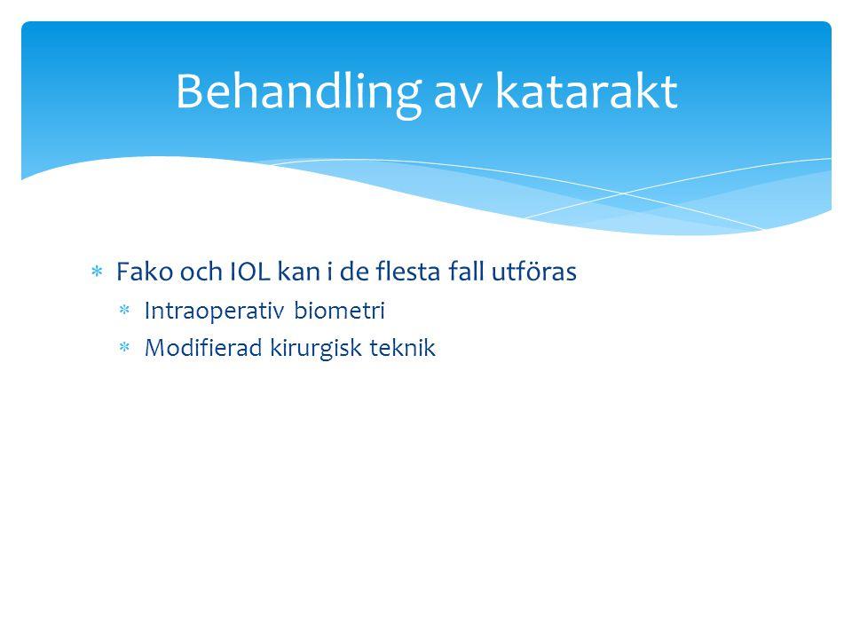  Fako och IOL kan i de flesta fall utföras  Intraoperativ biometri  Modifierad kirurgisk teknik Behandling av katarakt