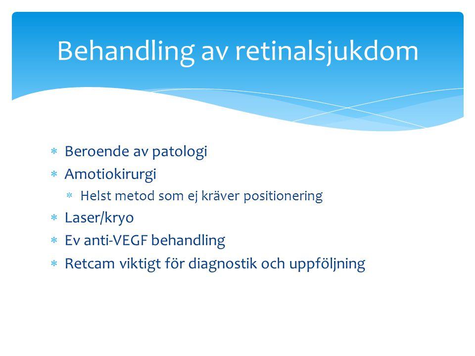  Beroende av patologi  Amotiokirurgi  Helst metod som ej kräver positionering  Laser/kryo  Ev anti-VEGF behandling  Retcam viktigt för diagnosti