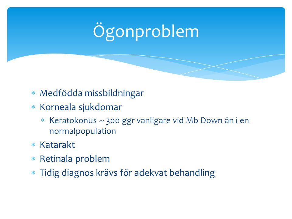  Medfödda missbildningar  Korneala sjukdomar  Keratokonus ~ 300 ggr vanligare vid Mb Down än i en normalpopulation  Katarakt  Retinala problem 