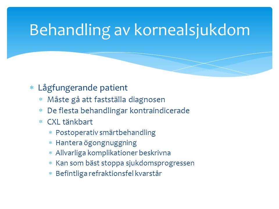  Lågfungerande patient  Måste gå att fastställa diagnosen  De flesta behandlingar kontraindicerade  CXL tänkbart  Postoperativ smärtbehandling 
