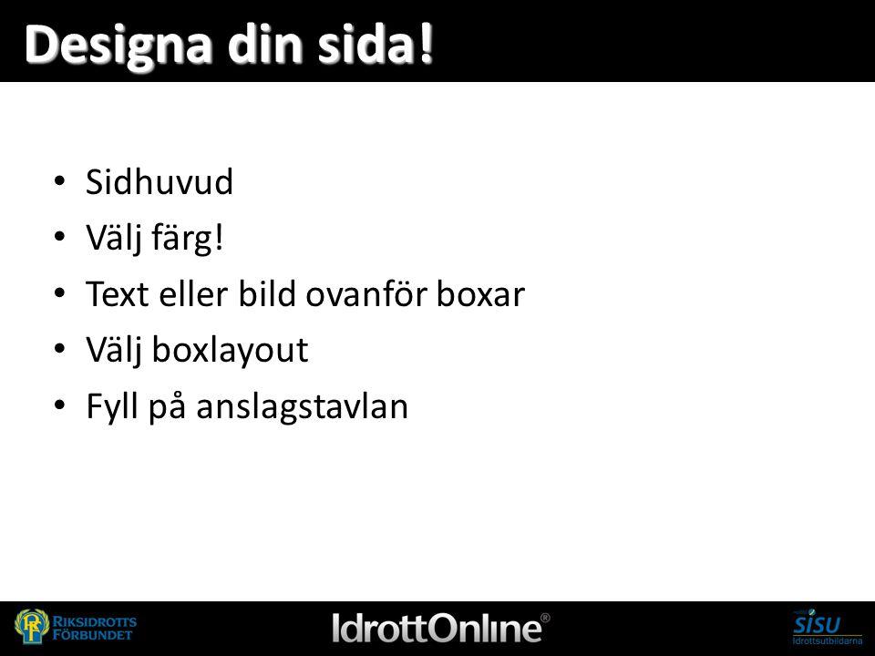 - en del av svensk idrott Designa din sida! Sidhuvud Välj färg! Text eller bild ovanför boxar Välj boxlayout Fyll på anslagstavlan