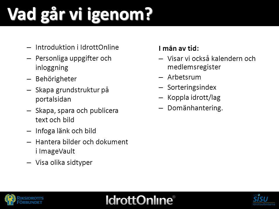 - en del av svensk idrott Vad går vi igenom? – Introduktion i IdrottOnline – Personliga uppgifter och inloggning – Behörigheter – Skapa grundstruktur