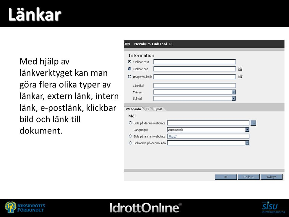 Länkar Med hjälp av länkverktyget kan man göra flera olika typer av länkar, extern länk, intern länk, e-postlänk, klickbar bild och länk till dokument