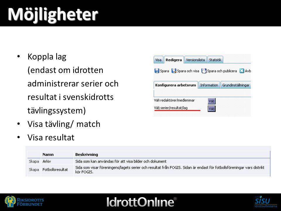 Möjligheter Koppla lag (endast om idrotten administrerar serier och resultat i svenskidrotts tävlingssystem) Visa tävling/ match Visa resultat