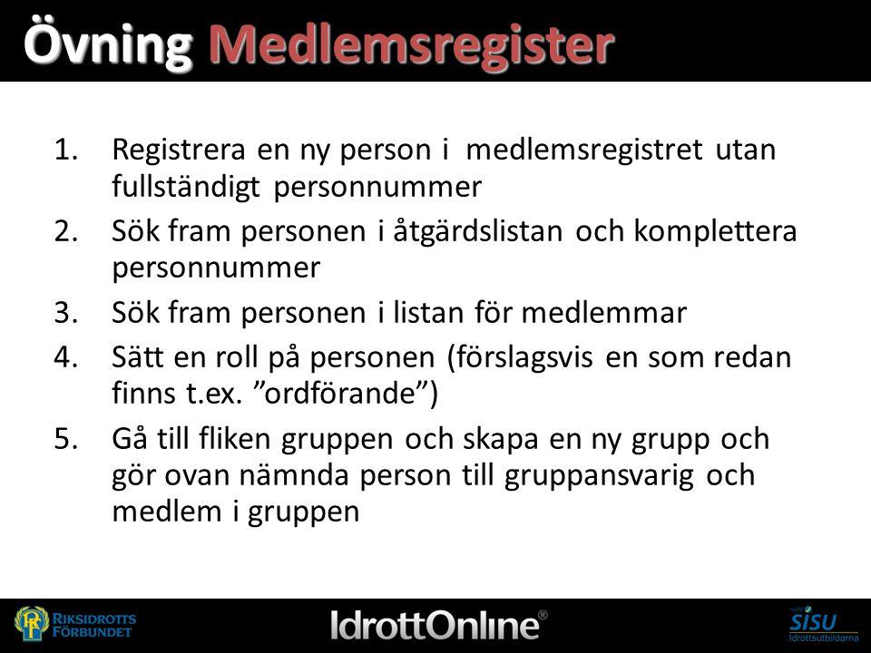 Övning Medlemsregister 1.Registrera en ny person i medlemsregistret utan fullständigt personnummer 2.Sök fram personen i åtgärdslistan och komplettera