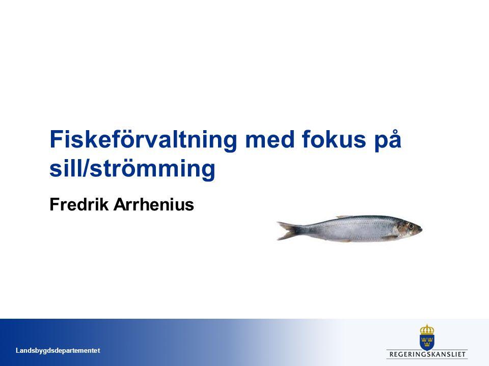 Landsbygdsdepartementet Fiskeförvaltning med fokus på sill/strömming Fredrik Arrhenius