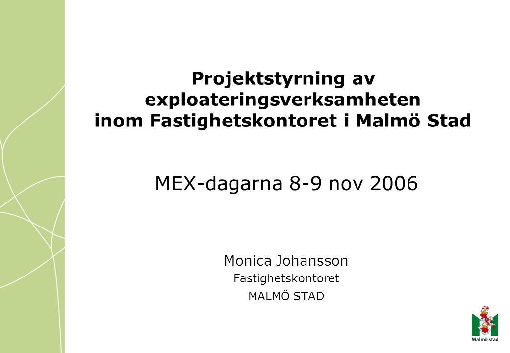 Projektstyrning av exploateringsverksamheten inom Fastighetskontoret i Malmö Stad MEX-dagarna 8-9 nov 2006 Monica Johansson Fastighetskontoret MALMÖ STAD