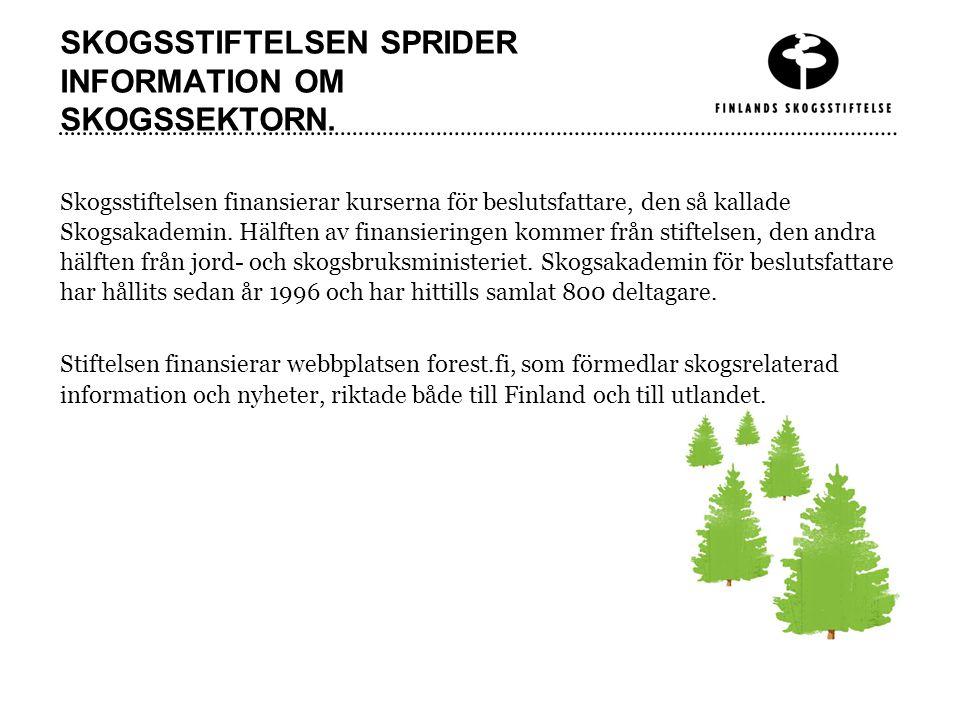 SKOGSSTIFTELSEN SPRIDER INFORMATION OM SKOGSSEKTORN. Skogsstiftelsen finansierar kurserna för beslutsfattare, den så kallade Skogsakademin. Hälften av
