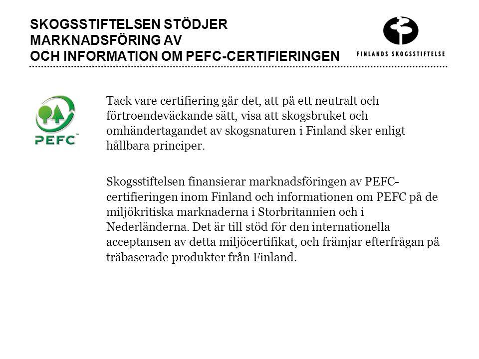 SKOGSSTIFTELSEN STÖDJER MARKNADSFÖRING AV OCH INFORMATION OM PEFC-CERTIFIERINGEN Tack vare certifiering går det, att på ett neutralt och förtroendeväckande sätt, visa att skogsbruket och omhändertagandet av skogsnaturen i Finland sker enligt hållbara principer.