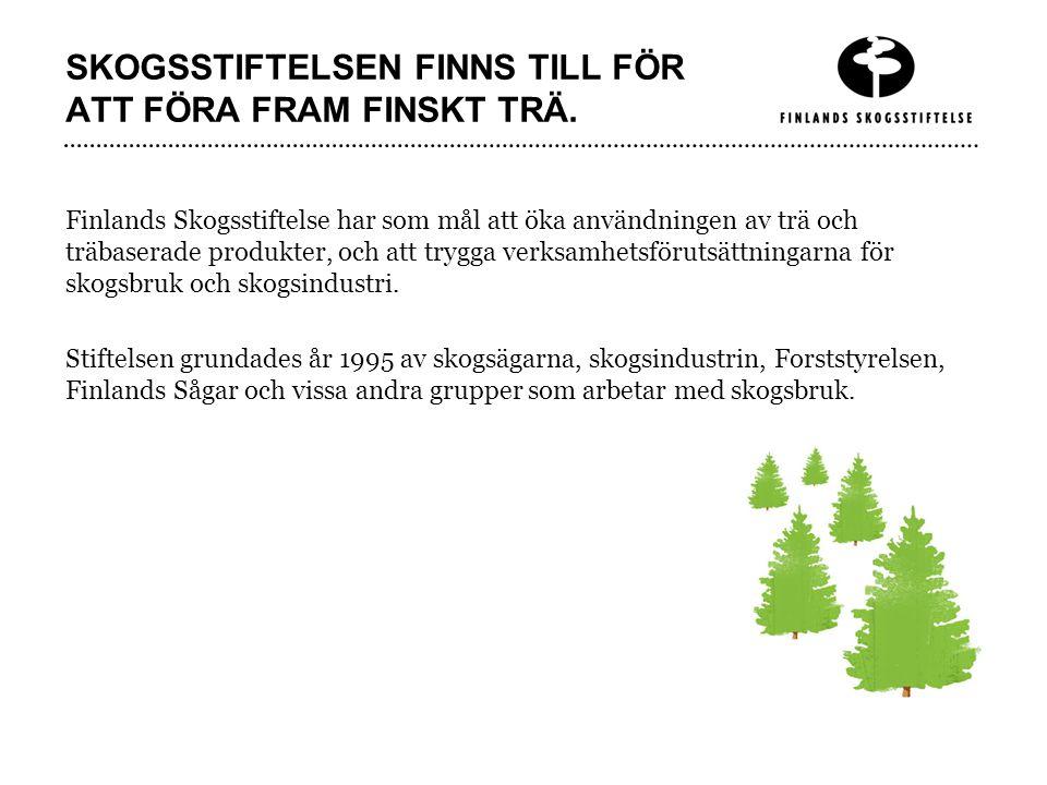SKOGSSTIFTELSEN FINNS TILL FÖR ATT FÖRA FRAM FINSKT TRÄ.