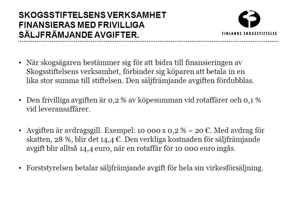SKOGSSTIFTELSENS VERKSAMHET FINANSIERAS MED FRIVILLIGA SÄLJFRÄMJANDE AVGIFTER.