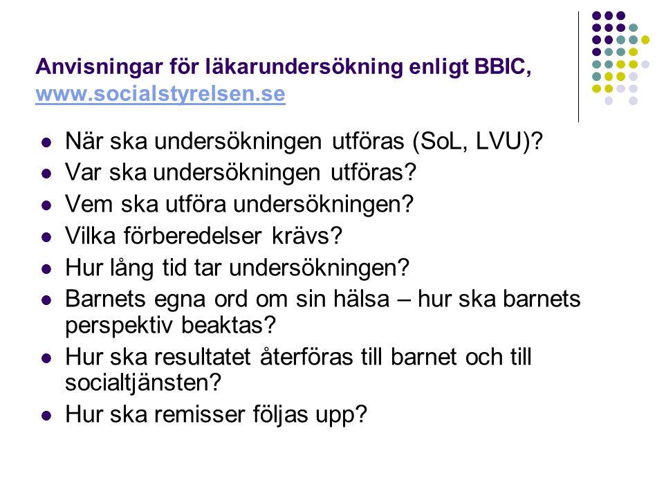 Anvisningar för läkarundersökning enligt BBIC, www.socialstyrelsen.se www.socialstyrelsen.se När ska undersökningen utföras (SoL, LVU)? Var ska unders