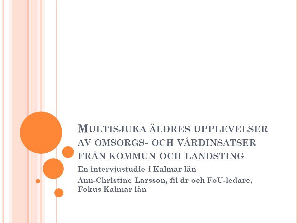 M ULTISJUKA ÄLDRES UPPLEVELSER AV OMSORGS - OCH VÅRDINSATSER FRÅN KOMMUN OCH LANDSTING En intervjustudie i Kalmar län Ann-Christine Larsson, fil dr oc