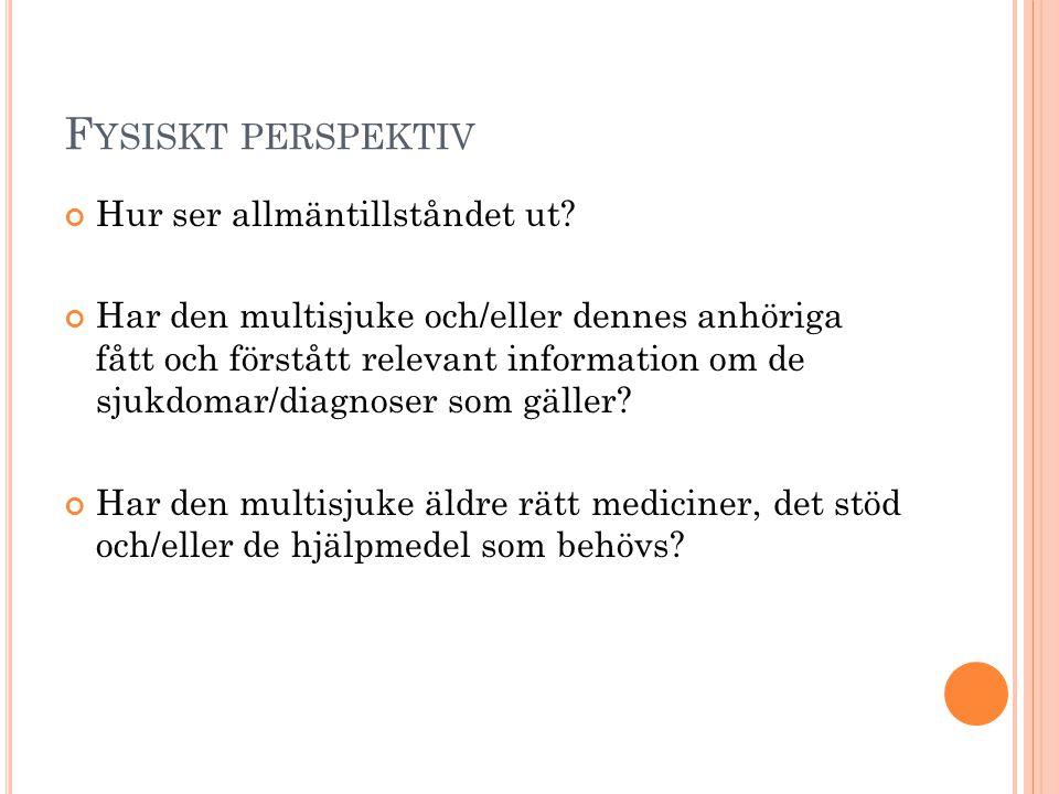 F YSISKT PERSPEKTIV Hur ser allmäntillståndet ut? Har den multisjuke och/eller dennes anhöriga fått och förstått relevant information om de sjukdomar/