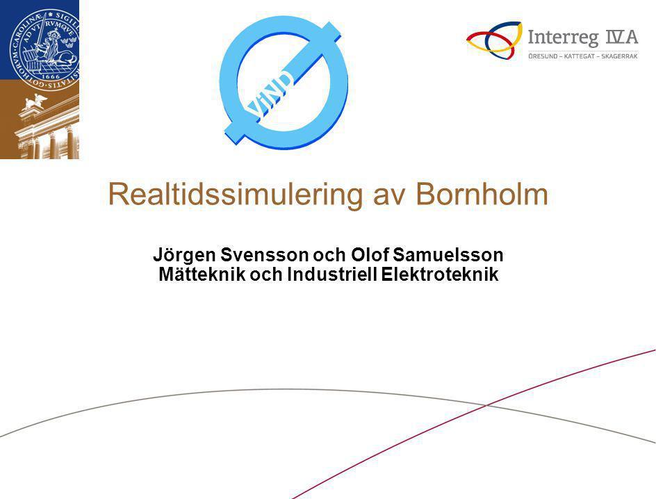 Realtidssimulering av Bornholm Jörgen Svensson och Olof Samuelsson Mätteknik och Industriell Elektroteknik