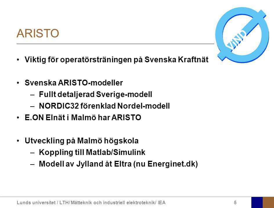 Lunds universitet / LTH/ Mätteknik och industriell elektroteknik/ IEA5 ARISTO Viktig för operatörsträningen på Svenska Kraftnät Svenska ARISTO-modeller –Fullt detaljerad Sverige-modell –NORDIC32 förenklad Nordel-modell E.ON Elnät i Malmö har ARISTO Utveckling på Malmö högskola –Koppling till Matlab/Simulink –Modell av Jylland åt Eltra (nu Energinet.dk)