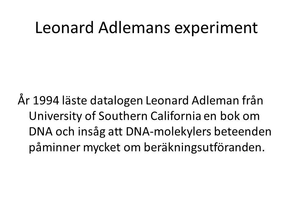 Leonard Adlemans experiment År 1994 läste datalogen Leonard Adleman från University of Southern California en bok om DNA och insåg att DNA-molekylers