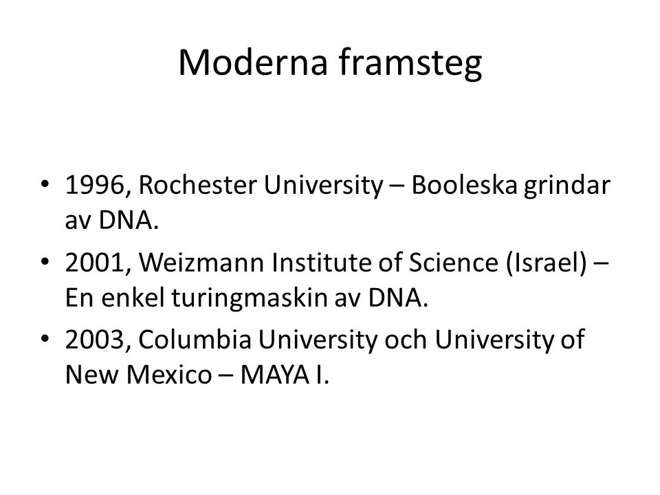 Moderna framsteg 1996, Rochester University – Booleska grindar av DNA. 2001, Weizmann Institute of Science (Israel) – En enkel turingmaskin av DNA. 20