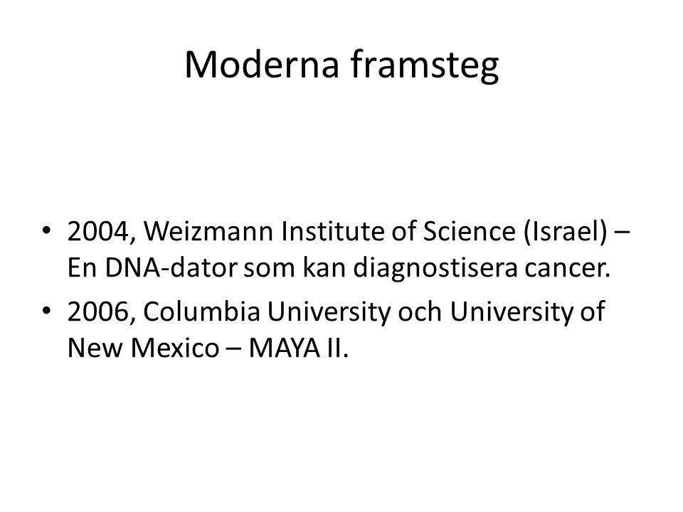 Moderna framsteg 2004, Weizmann Institute of Science (Israel) – En DNA-dator som kan diagnostisera cancer. 2006, Columbia University och University of